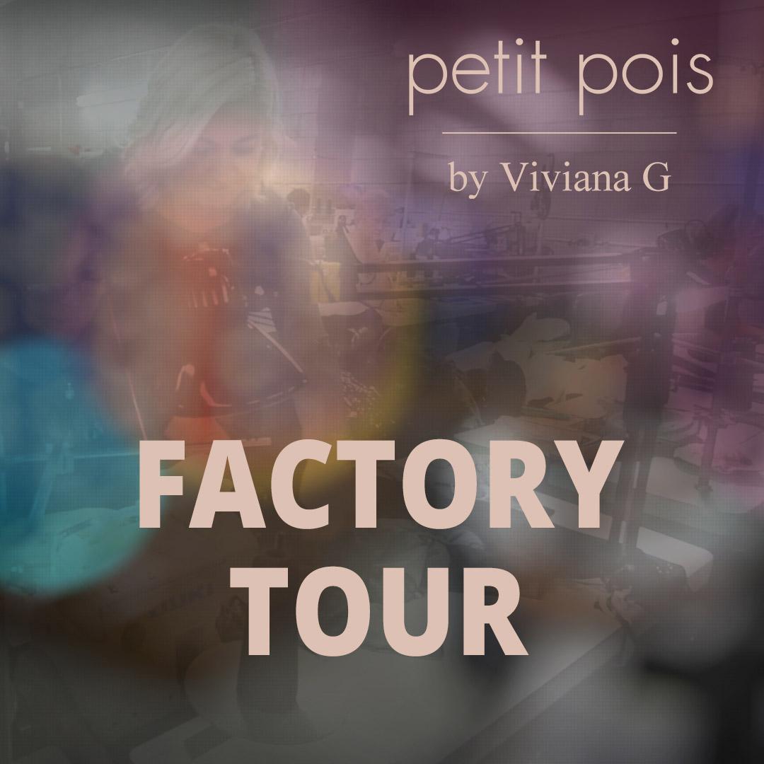 Petit Pois by Viviana G Factory Tour